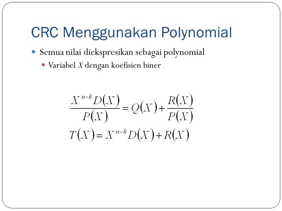 CRC Menggunakan Polynomial Semua nilai diekspresikan sebagai polynomial Variabel X dengan koefisien biner