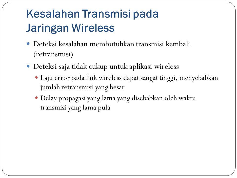 Kesalahan Transmisi pada Jaringan Wireless Deteksi kesalahan membutuhkan transmisi kembali (retransmisi) Deteksi saja tidak cukup untuk aplikasi wirel