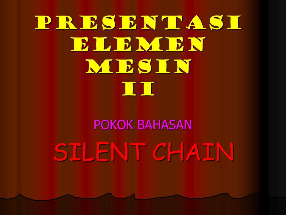 PRESENTASI ELEMEN MESIN II POKOK BAHASAN SILENT CHAIN