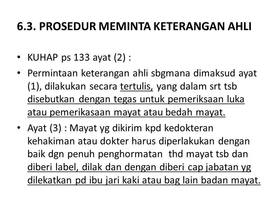 6.3. PROSEDUR MEMINTA KETERANGAN AHLI KUHAP ps 133 ayat (2) : Permintaan keterangan ahli sbgmana dimaksud ayat (1), dilakukan secara tertulis, yang da