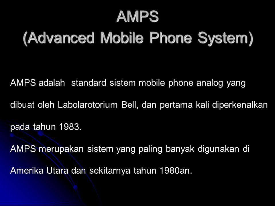 AMPS (Advanced Mobile Phone System) AMPS adalah standard sistem mobile phone analog yang dibuat oleh Labolarotorium Bell, dan pertama kali diperkenalkan pada tahun 1983.