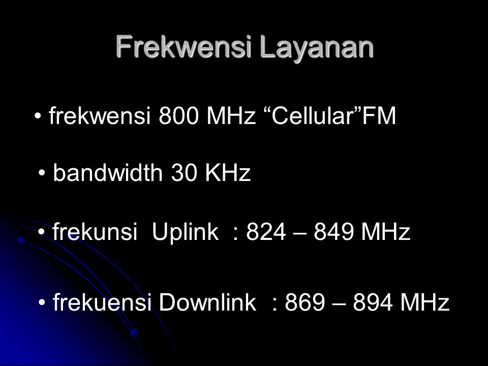 Frekwensi Layanan frekwensi 800 MHz Cellular FM bandwidth 30 KHz frekunsi Uplink: 824 – 849 MHz frekuensi Downlink : 869 – 894 MHz