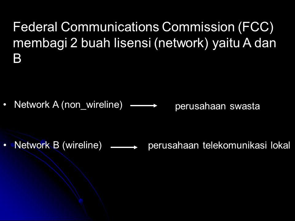 Federal Communications Commission (FCC) membagi 2 buah lisensi (network) yaitu A dan B Network A (non_wireline) perusahaan swasta Network B (wireline) perusahaan telekomunikasi lokal