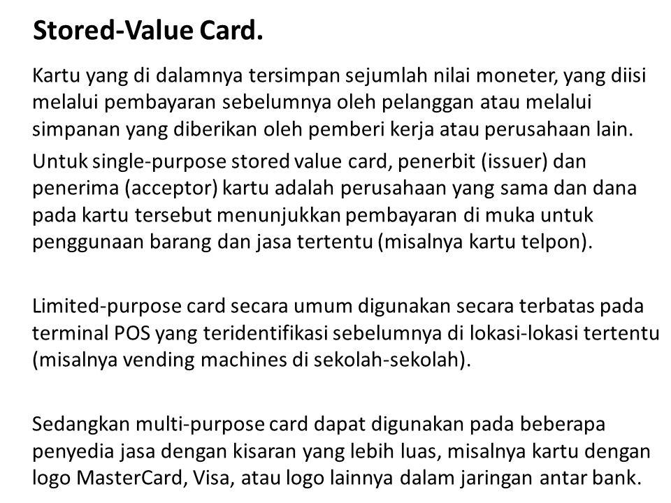 Stored-Value Card. Kartu yang di dalamnya tersimpan sejumlah nilai moneter, yang diisi melalui pembayaran sebelumnya oleh pelanggan atau melalui simpa