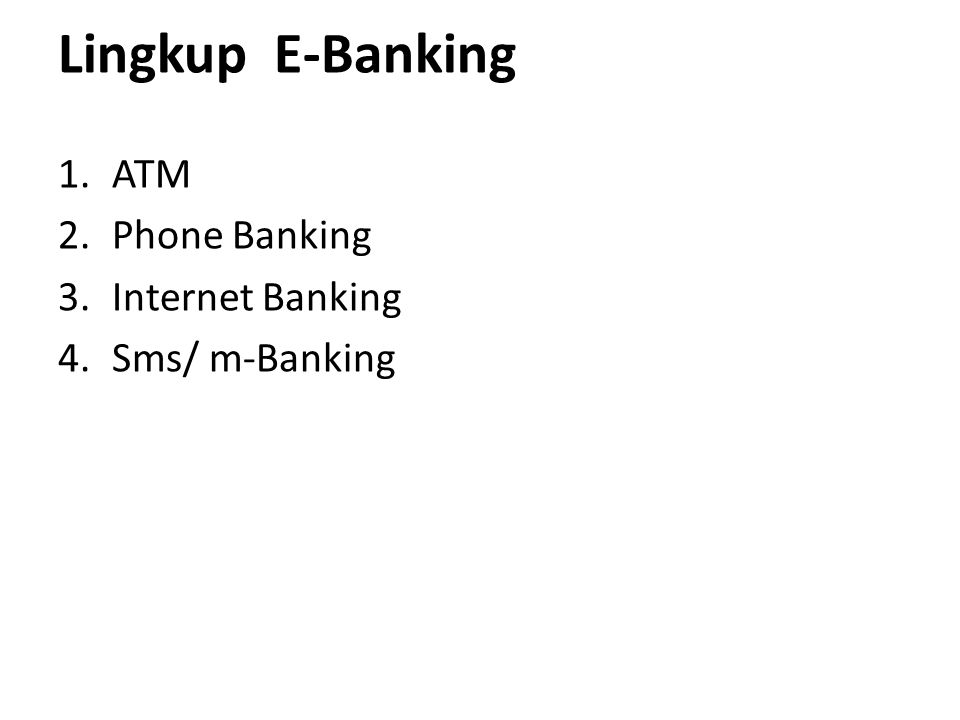 Lingkup E-Banking 1.ATM 2.Phone Banking 3.Internet Banking 4.Sms/ m-Banking