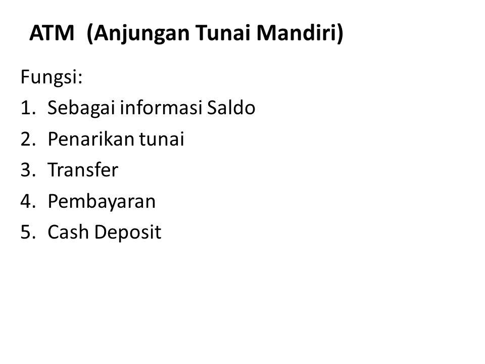 ATM (Anjungan Tunai Mandiri) Fungsi: 1.Sebagai informasi Saldo 2.Penarikan tunai 3.Transfer 4.Pembayaran 5.Cash Deposit