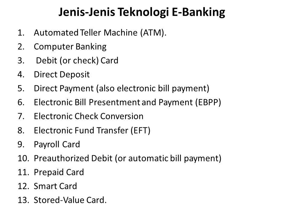 Automated Teller Machine (ATM) Terminal elektronik yang disediakan lembaga keuangan atau perusahaan lainnya yang membolehkan nasabah untuk melakukan penarikan tunai dari rekening simpanannya di bank, melakukan setoran, cek saldo, atau pemindahan dana.