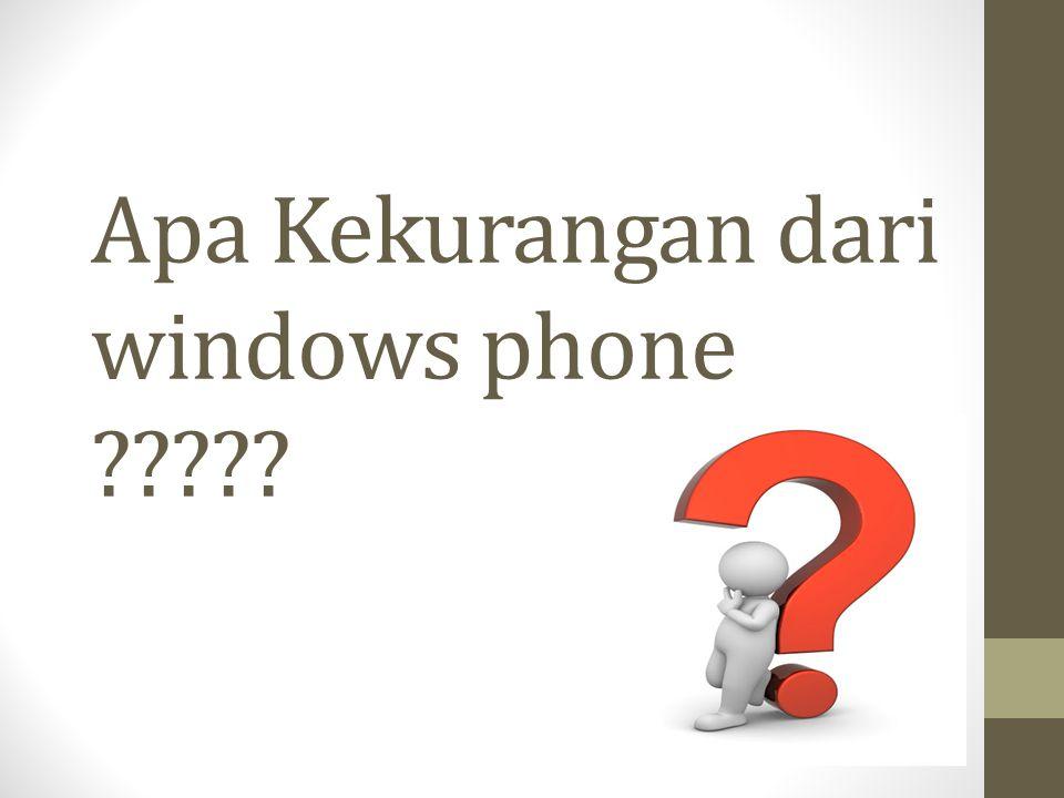 Apa Kekurangan dari windows phone