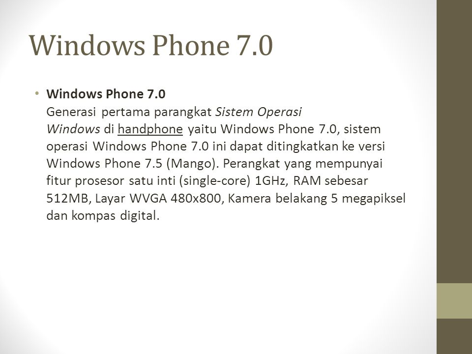 Windows Phone 7.0 Windows Phone 7.0 Generasi pertama parangkat Sistem Operasi Windows di handphone yaitu Windows Phone 7.0, sistem operasi Windows Pho