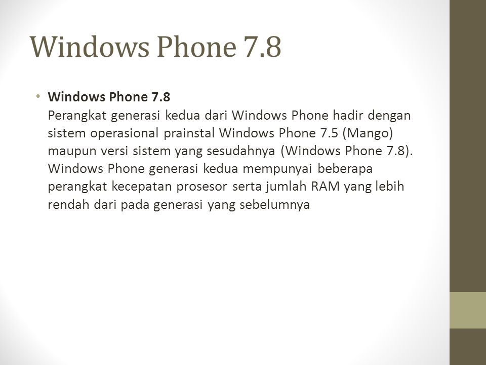 Windows Phone 7.8 Windows Phone 7.8 Perangkat generasi kedua dari Windows Phone hadir dengan sistem operasional prainstal Windows Phone 7.5 (Mango) ma