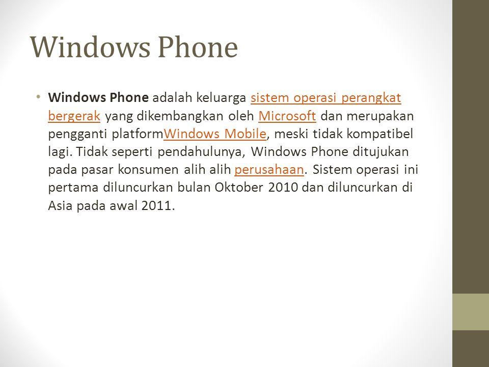 Windows Phone Windows Phone adalah keluarga sistem operasi perangkat bergerak yang dikembangkan oleh Microsoft dan merupakan pengganti platformWindows Mobile, meski tidak kompatibel lagi.