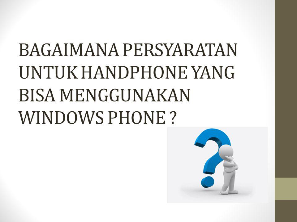 BAGAIMANA PERSYARATAN UNTUK HANDPHONE YANG BISA MENGGUNAKAN WINDOWS PHONE