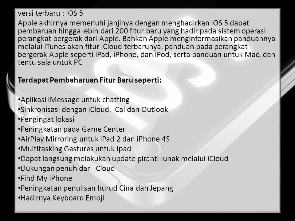 versi terbaru : iOS 5 Apple akhirnya memenuhi janjinya dengan menghadirkan iOS 5 dapat pembaruan hingga lebih dari 200 fitur baru yang hadir pada sist