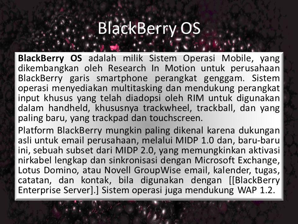 BlackBerry OS BlackBerry OS adalah milik Sistem Operasi Mobile, yang dikembangkan oleh Research In Motion untuk perusahaan BlackBerry garis smartphone