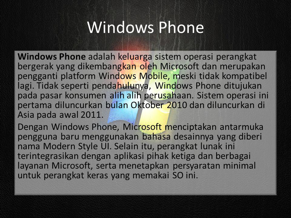 Windows Phone Windows Phone adalah keluarga sistem operasi perangkat bergerak yang dikembangkan oleh Microsoft dan merupakan pengganti platform Window