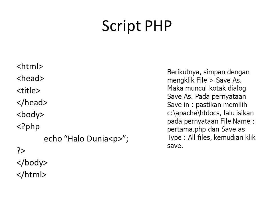 """Script PHP <?php echo """"Halo Dunia """"; ?> Berikutnya, simpan dengan mengklik File > Save As. Maka muncul kotak dialog Save As. Pada pernyataan Save in :"""