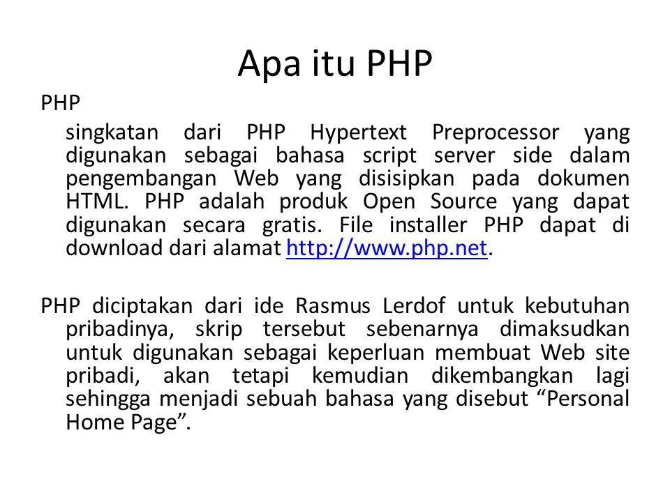 Apa itu PHP PHP singkatan dari PHP Hypertext Preprocessor yang digunakan sebagai bahasa script server side dalam pengembangan Web yang disisipkan pada