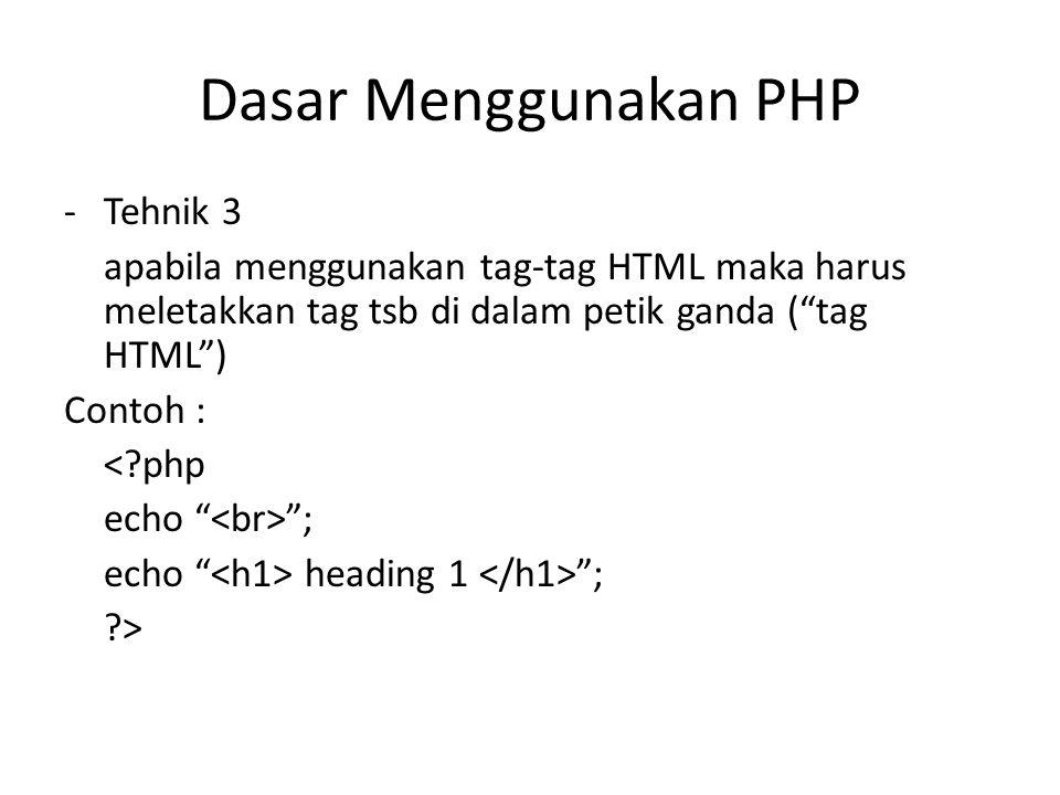"""Dasar Menggunakan PHP -Tehnik 3 apabila menggunakan tag-tag HTML maka harus meletakkan tag tsb di dalam petik ganda (""""tag HTML"""") Contoh : <?php echo """""""