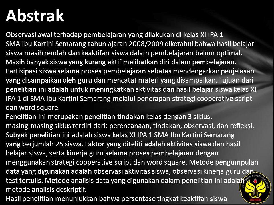 Abstrak Observasi awal terhadap pembelajaran yang dilakukan di kelas XI IPA 1 SMA Ibu Kartini Semarang tahun ajaran 2008/2009 diketahui bahwa hasil belajar siswa masih rendah dan keaktifan siswa dalam pembelajaran belum optimal.