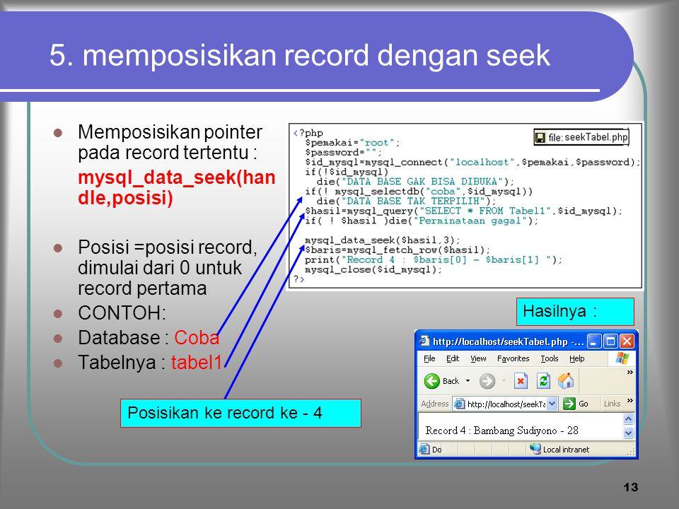 12 Daftar Table dalam database Untuk mengetahui tabel-tabel dalam database : mysql_list_tables(namaDataBase) Database : coba Jumlah tabel :2 CONTOH PR