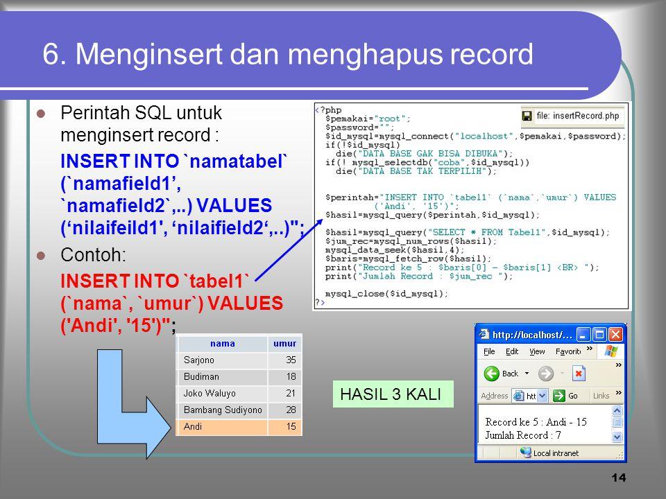 13 5. memposisikan record dengan seek Memposisikan pointer pada record tertentu : mysql_data_seek(han dle,posisi) Posisi =posisi record, dimulai dari