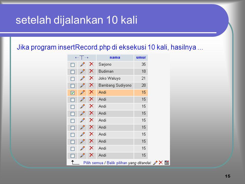 14 6. Menginsert dan menghapus record Perintah SQL untuk menginsert record : INSERT INTO `namatabel` (`namafield1', `namafield2`,..) VALUES ('nilaifei