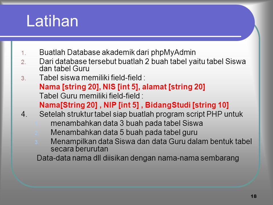 17 Rangkuman PHP dapat mengakses database mySQL dan mengakses tabel, record, field dan fungsi-fungsi manipulasi data Cara mengakses dengan mendefinisi