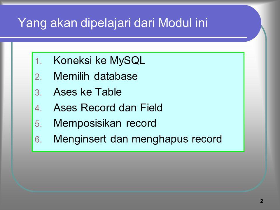 Modul-: PHP dan My SQL 1 Mempelajari koneksi PHP dengan database MySQL dan Fungsi-fungsi asesnya Modul : PHP dan MySQL