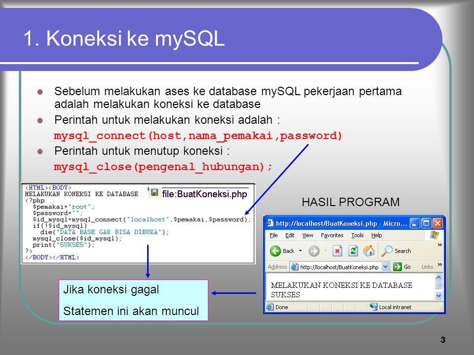 2 Yang akan dipelajari dari Modul ini 1. Koneksi ke MySQL 2. Memilih database 3. Ases ke Table 4. Ases Record dan Field 5. Memposisikan record 6. Meng