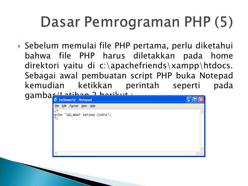  Sebelum memulai file PHP pertama, perlu diketahui bahwa file PHP harus diletakkan pada home direktori yaitu di c:\apachefriends\xampp\htdocs. Sebaga