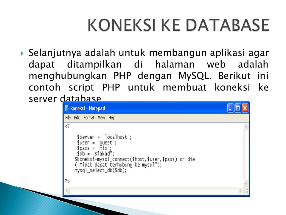  Selanjutnya adalah untuk membangun aplikasi agar dapat ditampilkan di halaman web adalah menghubungkan PHP dengan MySQL. Berikut ini contoh script P