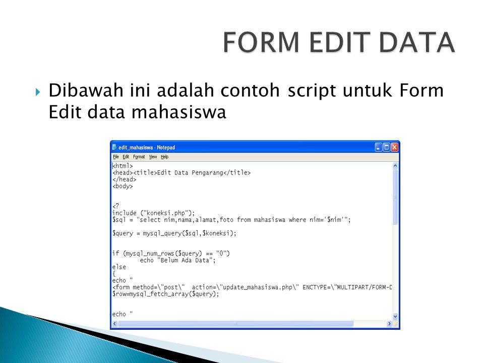  Dibawah ini adalah contoh script untuk Form Edit data mahasiswa