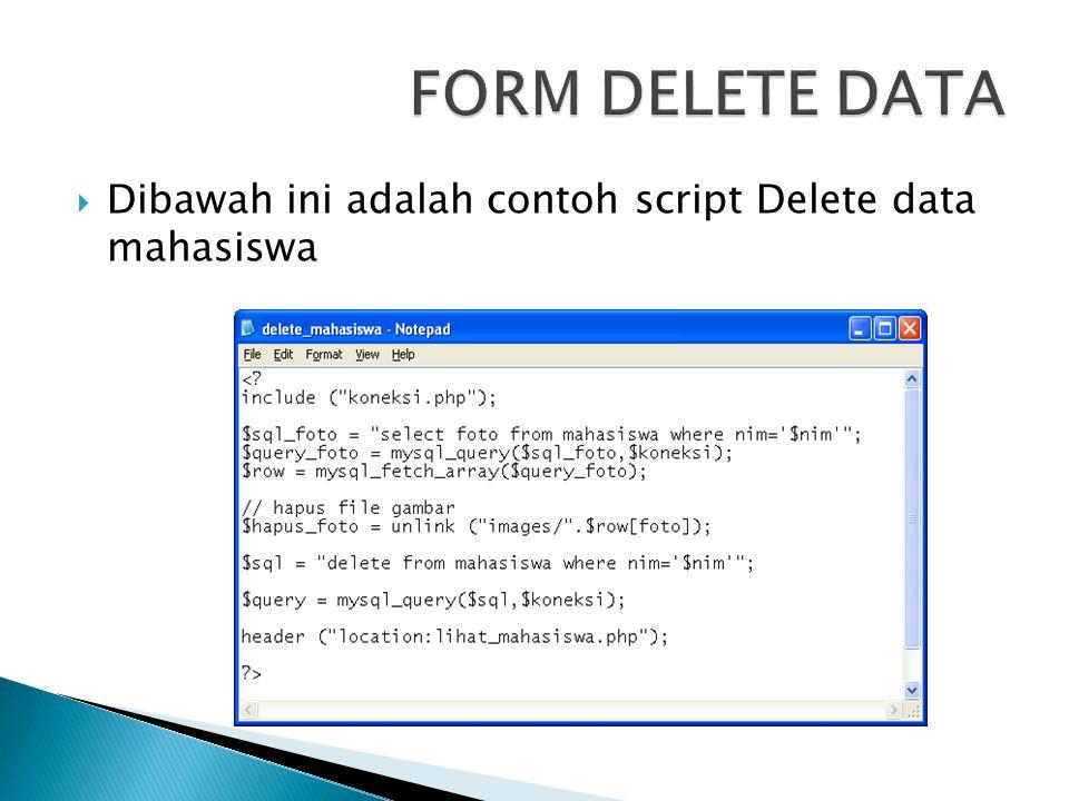  Dibawah ini adalah contoh script Delete data mahasiswa