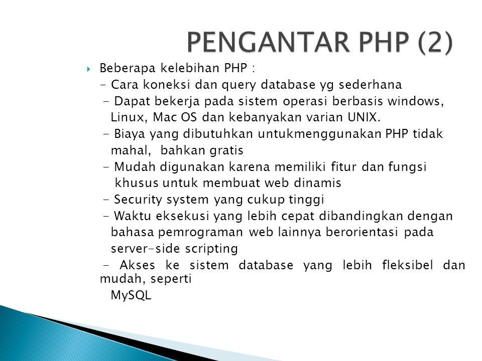  Beberapa kelebihan PHP : - Cara koneksi dan query database yg sederhana - Dapat bekerja pada sistem operasi berbasis windows, Linux, Mac OS dan keba