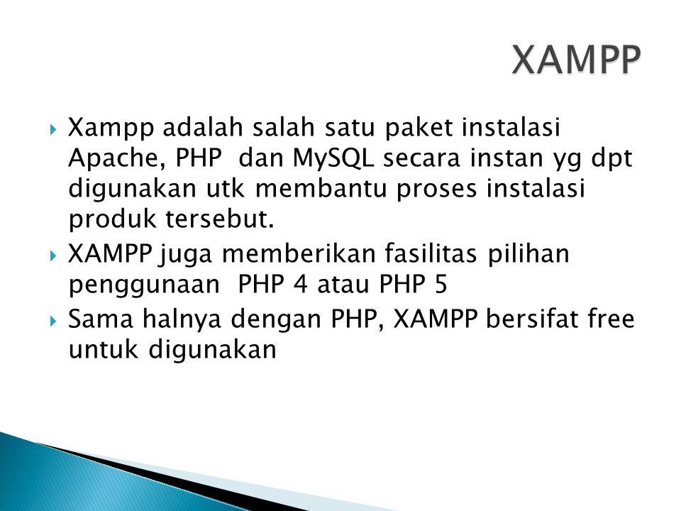  Xampp adalah salah satu paket instalasi Apache, PHP dan MySQL secara instan yg dpt digunakan utk membantu proses instalasi produk tersebut.  XAMPP