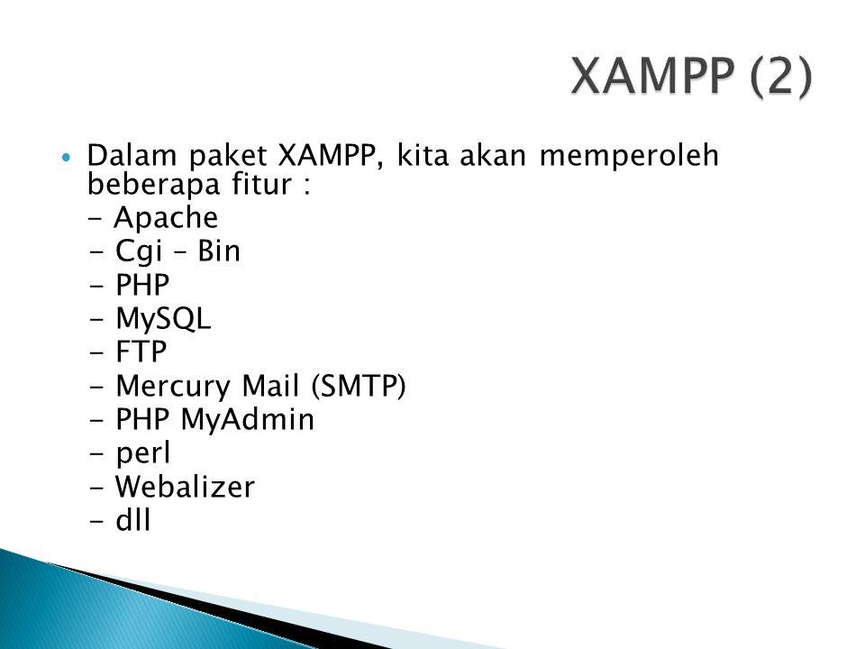 Dalam paket XAMPP, kita akan memperoleh beberapa fitur : - Apache - Cgi – Bin - PHP - MySQL - FTP - Mercury Mail (SMTP) - PHP MyAdmin - perl - Webaliz