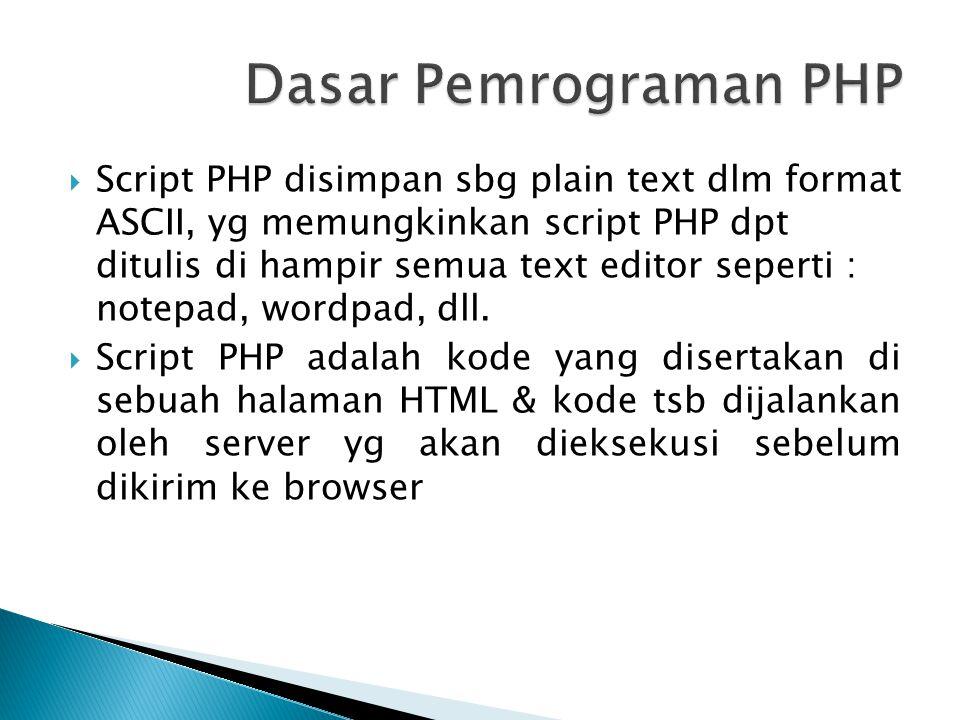  Script PHP disimpan sbg plain text dlm format ASCII, yg memungkinkan script PHP dpt ditulis di hampir semua text editor seperti : notepad, wordpad,