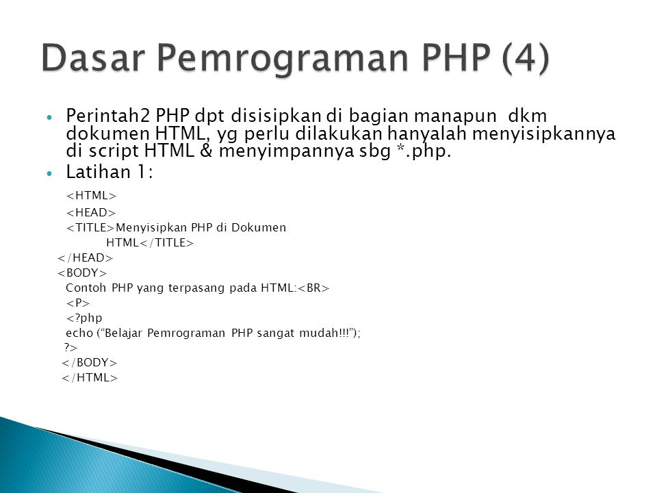 Perintah2 PHP dpt disisipkan di bagian manapun dkm dokumen HTML, yg perlu dilakukan hanyalah menyisipkannya di script HTML & menyimpannya sbg *.php. L