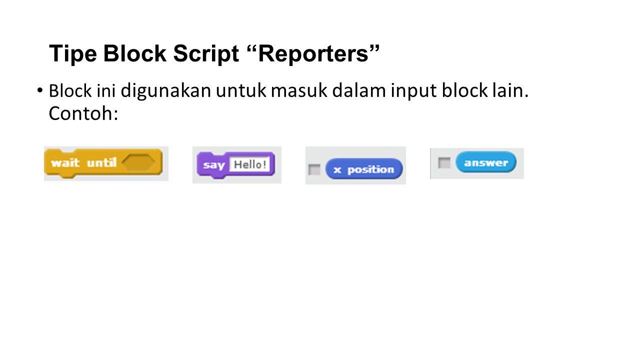 """Tipe Block Script """"Reporters"""" Block ini digunakan untuk masuk dalam input block lain. Contoh:"""