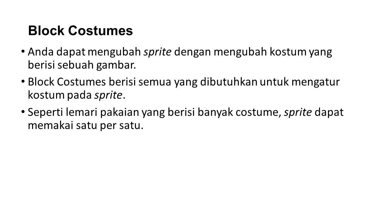Block Costumes Anda dapat mengubah sprite dengan mengubah kostum yang berisi sebuah gambar. Block Costumes berisi semua yang dibutuhkan untuk mengatur
