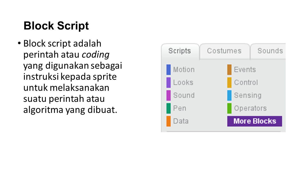Block Script Block script adalah perintah atau coding yang digunakan sebagai instruksi kepada sprite untuk melaksanakan suatu perintah atau algoritma yang dibuat.