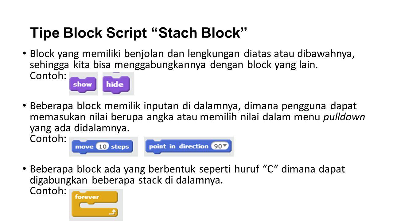 Tipe Block Script Stach Block Block yang memiliki benjolan dan lengkungan diatas atau dibawahnya, sehingga kita bisa menggabungkannya dengan block yang lain.