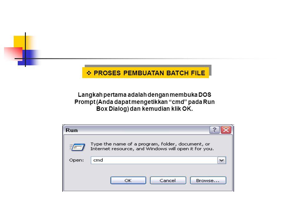 " PROSES PEMBUATAN BATCH FILE Langkah pertama adalah dengan membuka DOS Prompt (Anda dapat mengetikkan ""cmd"" pada Run Box Dialog) dan kemudian klik OK"