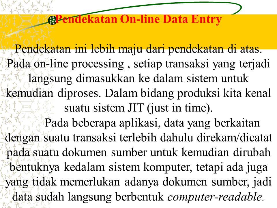 Pendekatan On-line Data Entry Pendekatan ini lebih maju dari pendekatan di atas. Pada on-line processing, setiap transaksi yang terjadi langsung dimas