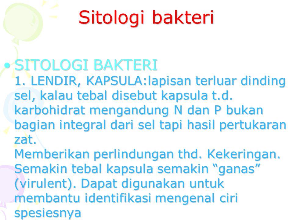 Sitologi bakteri SITOLOGI BAKTERI 1. LENDIR, KAPSULA:lapisan terluar dinding sel, kalau tebal disebut kapsula t.d. karbohidrat mengandung N dan P buka