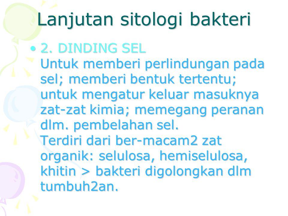 Lanjutan sitologi bakteri 2. DINDING SEL Untuk memberi perlindungan pada sel; memberi bentuk tertentu; untuk mengatur keluar masuknya zat-zat kimia; m