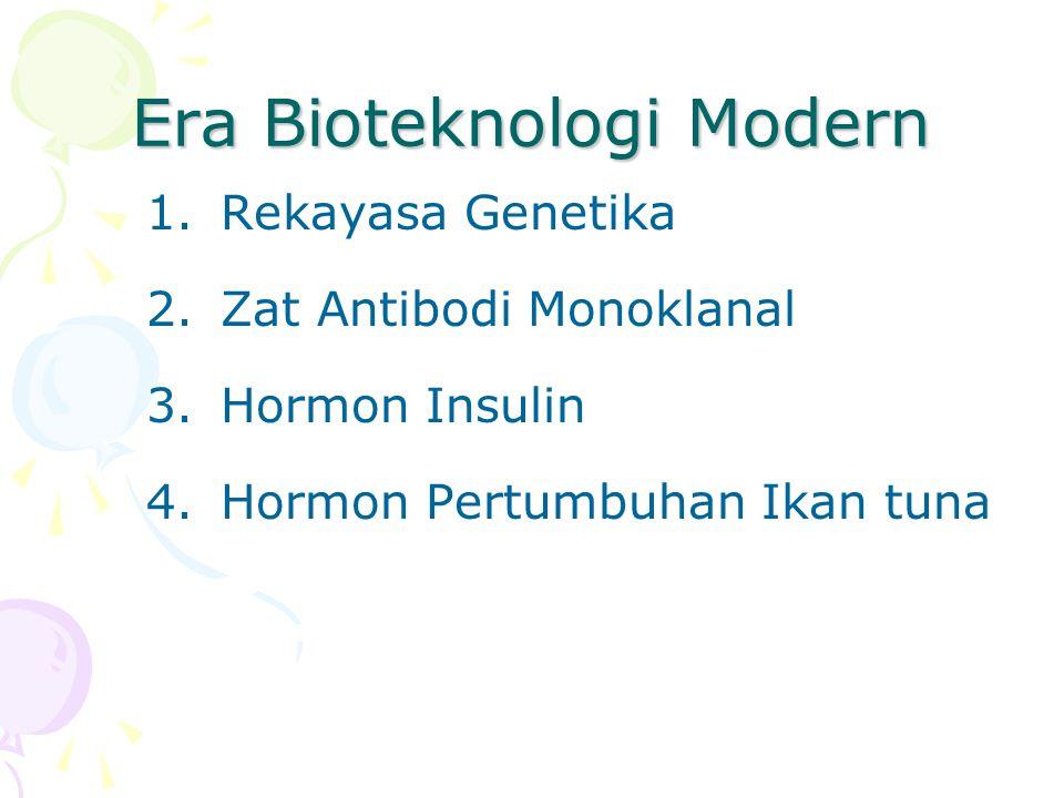 Era Bioteknologi Modern 1.Rekayasa Genetika 2.Zat Antibodi Monoklanal 3.Hormon Insulin 4.Hormon Pertumbuhan Ikan tuna