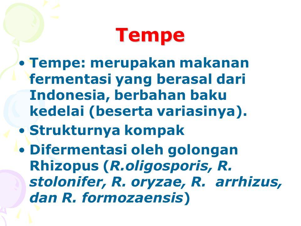 Tempe Tempe: merupakan makanan fermentasi yang berasal dari Indonesia, berbahan baku kedelai (beserta variasinya). Strukturnya kompak Difermentasi ole