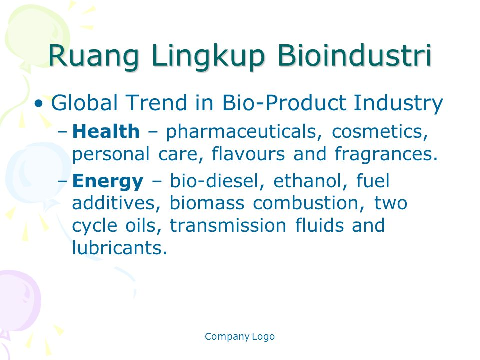 Company Logo Ruang Lingkup Bioindustri Global Trend in Bio-Product Industry –Health – pharmaceuticals, cosmetics, personal care, flavours and fragrances.