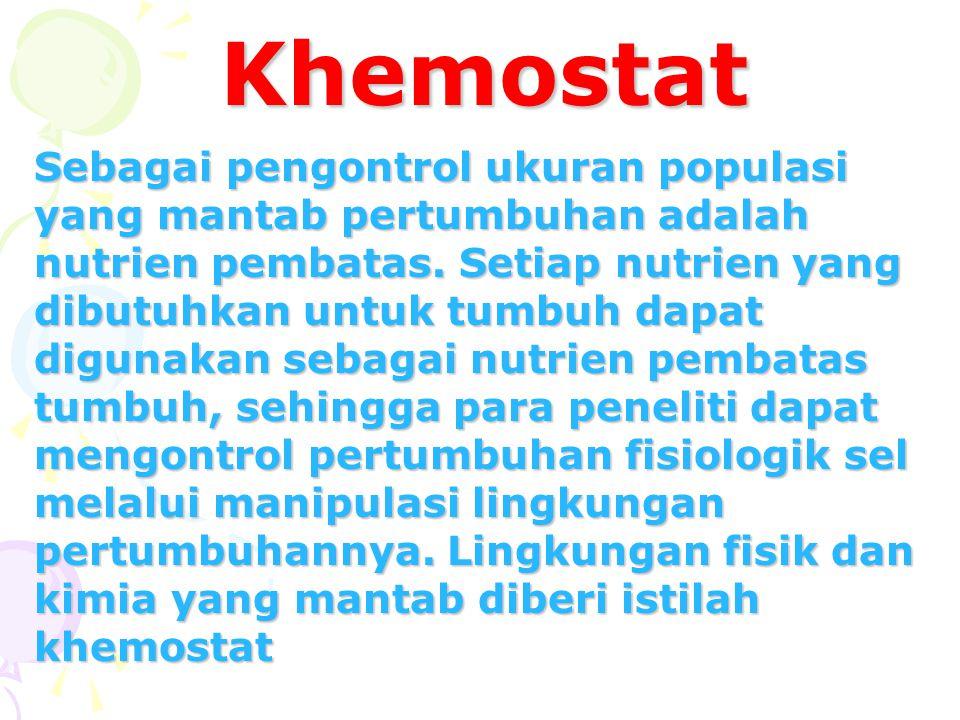 Khemostat Sebagai pengontrol ukuran populasi yang mantab pertumbuhan adalah nutrien pembatas. Setiap nutrien yang dibutuhkan untuk tumbuh dapat diguna